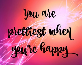 You are Prettiest when you're Happy Inspirational Poster Print
