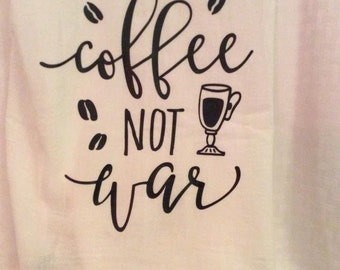Make Coffee Not War - Flour Sack Towel