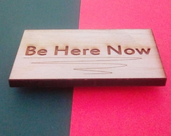 Wooden Magnet: Be Here Now