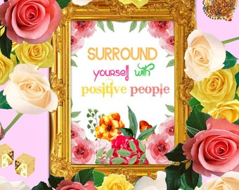 Printable Art Quote - Surround yourself with Positive People - Floral quote art, Positive quote art, Flower quote art, Digital art quote