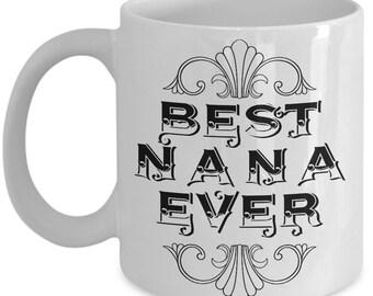 Unique Coffee Mug - Best Nana Ever - Amazing Present Idea