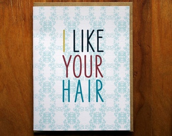 The- i like your hair -Card