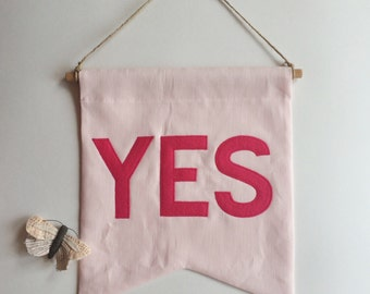 Pink on Pink YES Banner / original wall hanging, flag, pennant, positive quote affirmation banner