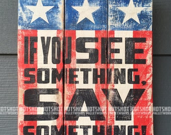 If You See Something, Say Something, Vintage-looking Pallet wood hand made, hand painted sign
