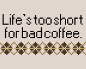 Life's Too Short for Bad Coffee cross stitch pattern instant download