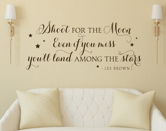 Shoot for the moon even if you miss you'll land among the stars - Vinyl Decal Wall Art Quote