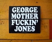 George Mother Fuckin' Jones Sticker • Screen printed Vinyl • Free Shipping • Art by Brian Phillips