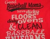 Good baseball moms have sitcky floors dirty ovens and clean baseball uniform tee vinyl glitter heat press transfer tshirt shirt funny saying