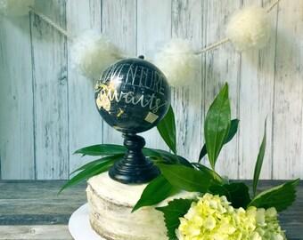 Cake Topper Globe Cake Topper Wedding Cake Topper Travel Theme Wedding Customized Globe Hand lettered