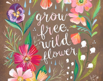 Brown Grow Free, Wildflower Art Print  | Watercolor Quote | Floral Painting | Inspirational Lettering | Wall art | 8x10 | 11x14