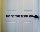 May the Force be with you - Star Wars Quote - Vinyl Wall Art Decal - Han Solo - Yoda - Door Sticker - Removable  - Made in USA