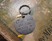 Love You To The Moon and Back. Hand Stamped Metal Key Chain