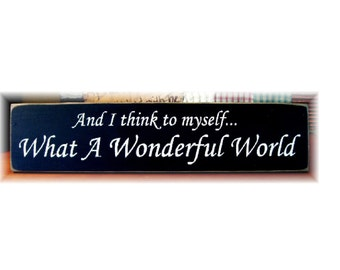 And I think to myself What A Wonderful World primitive wood sign