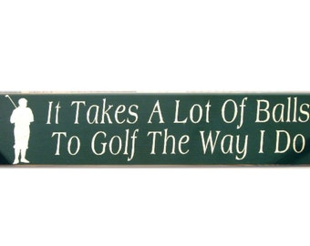 It takes a lot of balls to golf the way I do primitive wood sign
