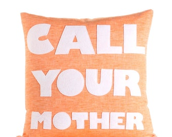 "Call Your Mother 16""x16"" Linen Pillow"