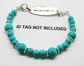 Interchangeable Beaded Medical ID Bracelet!  TURQUOISE HOWLITE, Use with your Medical Tag / Medic Alert Plate / Charm or Watch Face