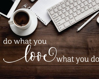 Do What You Love What You Do wall decal Vinyl Letter Laptop Decal Home Office wall decor wall decal for home office Inspirational Work Quote