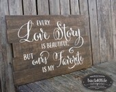 SALE!!! Every Love Story is Beautiful, but OURS is my FAVORITE (W-022b) - Vintage pallet style wood sign