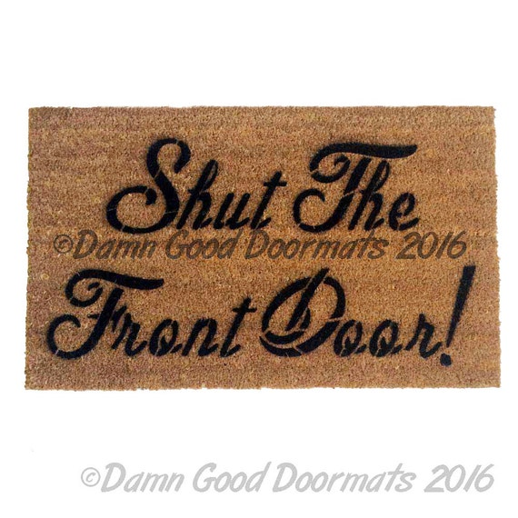 Shut The Front Door Welcome Mat Doormat Funny Rude Mature - Shut the front door