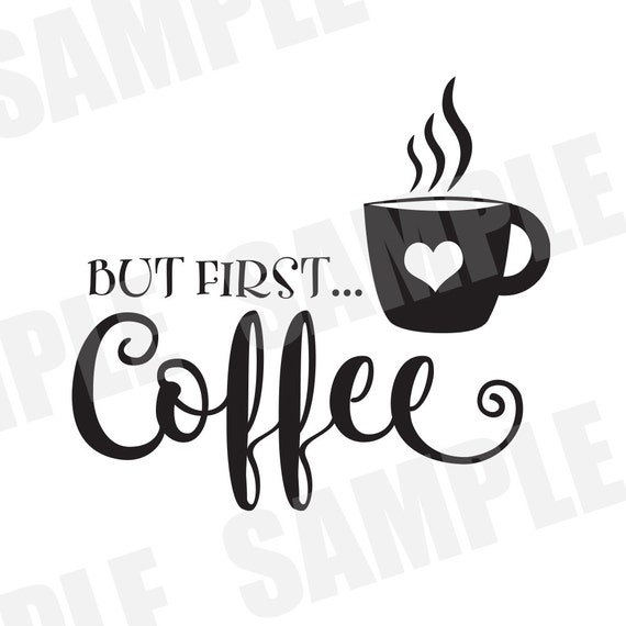 SVG Commercial/Personal Use But First Coffee Silhouette Cameo