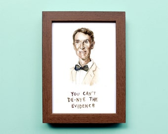 Bill Nye the Science Guy - Illustration Print - You Can't De-Nye the Evidence - 8x10 5x7 11x14