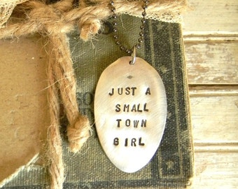 Spoon Necklace, Stamped Spoon Necklace Just A Small Town Girl Silverware Jewelry Pendant Necklace, Silver Spoon Jewelry, Repruposed Flatware