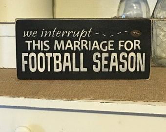 We Interrupt This Marriage For Football Season, Football Decoration, Primitive Sign,  Rustic Wood Sign, Funny Sign, Marriage Sign