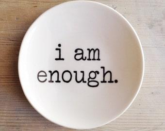 porcelain dish screenprinted text i am enough.