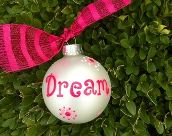 Dream Ornament,  Hand Painted Personalized Christmas Ornament, Inspirational Saying, Word Art, Glass Bauble, Dream Art, Pink Ornament