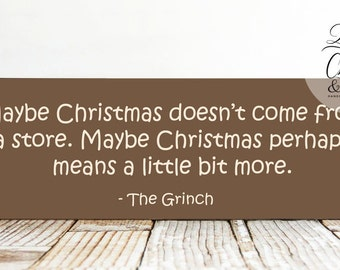 Maybe Christmas Doesn't Come From A Store Sign, Grinch Sign, Grinch Christmas Saying Sign