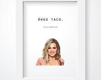 Khloe Kardashian Quote - Awko Taco Print - Wall Decor. Wall Art. Funny Quote. Digital Print. Instant Download. Printable.