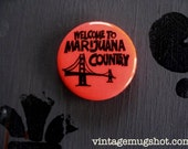 Welcome to Marijuana Country Sixties Pinback Button Hippie Psychedelic Era Drugs Marijuana LSD San Francisco