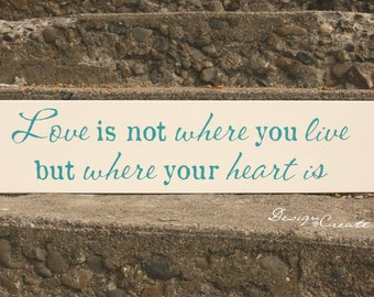 Wedding Signs - Love is not where you live but where your heart is - Wedding Gift, custom colors, wooden signs