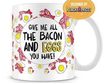 Bacon and Eggs Mug - All day breakfast - Give me all the bacon - I Love Bacon - Bacon gifts - Funny gifts - Breakfast - Bacon - Egg - Cute