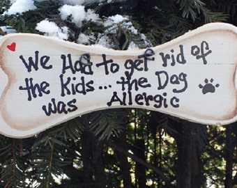 We Had To Get Rid Of The KIDS The DOG Was ALLERGIC  - Country Wood Handmade Shabby Chic Rustic Primitive Dog Bone Sign Plaque