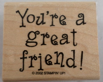 You'Re A Great Friend Stampin Up 2002 Rubber Stamp