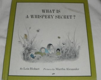 What Is A Whispery Secret by Lois Hobart Pictures by Martha Alexander Vintage Book