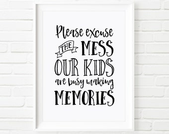 Printable Art, Please excuse the mess the kids are making memories, black and white art print, typography print, printable quote, kids print
