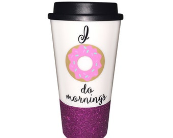I donut do mornings mug glitter to go coffee cup