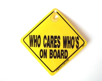 """Vintage """"Baby On Board"""" Parody Sign, """"Who Cares Who's on Board"""""""