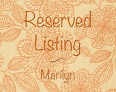 Reserved Listing - Marilyn