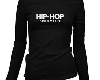 Women's Hip Hop Saved My Life Long Sleeve Tee - S M L XL 2x - Ladies' Hip Hop T-shirt, Rap, Music, DJ - 3 Colors