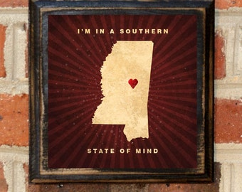 "Mississippi MS ""I'm In a Southern State of Mind Wall Art Sign Plaque Gift Present Personalized Color Custom Location Jackson Tupelo Antiqued"