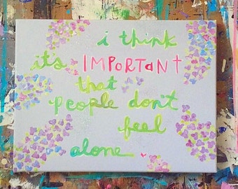 Painted Quote Canvas - Friendship - Happy - Don't Feel Alone - Flowers - Inspiration