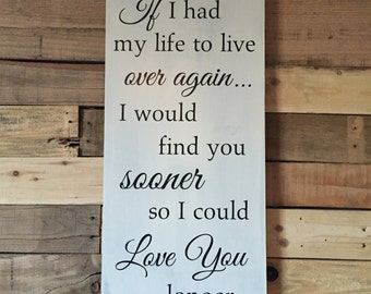 Anniversary Present, If I had my life to live  over again, I would find you sooner- Wood Sign Birthday Gift, Bedroom Decor, Romantic Sign
