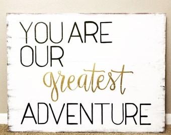 You are our greatest adventure sign, nursery sign, baby gift, babyshower gift, Christmas present, baby decor, adventure sign, nursery decor