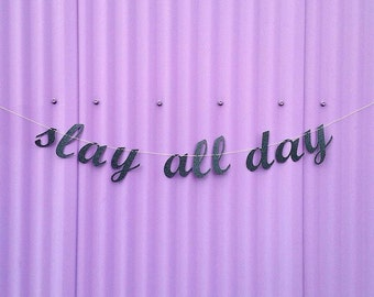 Slay All Day Script Glitter Banner/ Beyonce party/ slay girl slay banner/ queen Bee Banner/ girl boss banner/ glitter party banner