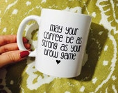May Your Coffee Be As Strong As Your Brow Game Mug