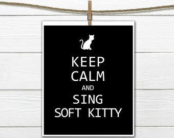 Keep Calm and Sing Soft Kitty -  Custom Colors and Sizes