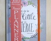 2017 Planner - Though She be but Little, She is Fierce - Makewells 18 month planner